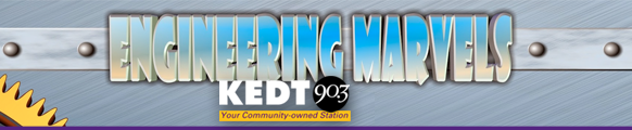 Click here to listen to the Engineering Marvels recently aired on KEDT-FM